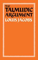 The Talmudic Argument: A Study In Talmudic Reasoning And Methodology